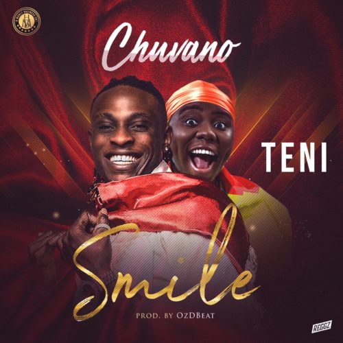 "[Music] Chuvano – ""Smile"" ft. Teni"