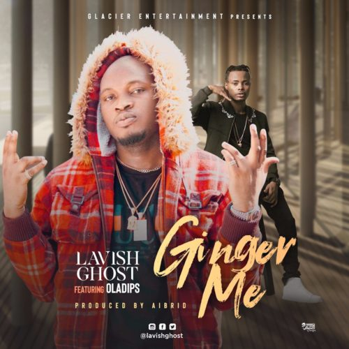 [Music] Lavish Ghost Ft. Oladips – Ginger Me