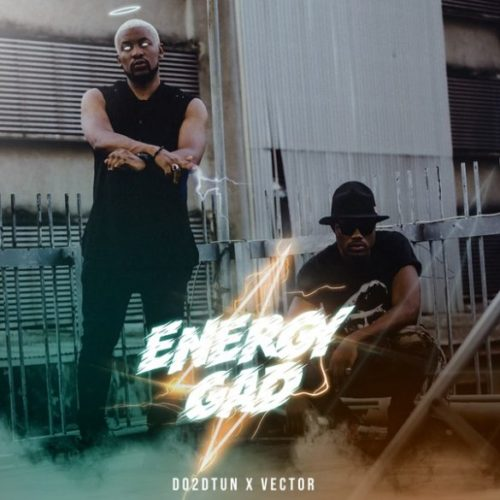 [Music] Do2dtun – Gad Energy ft Vector