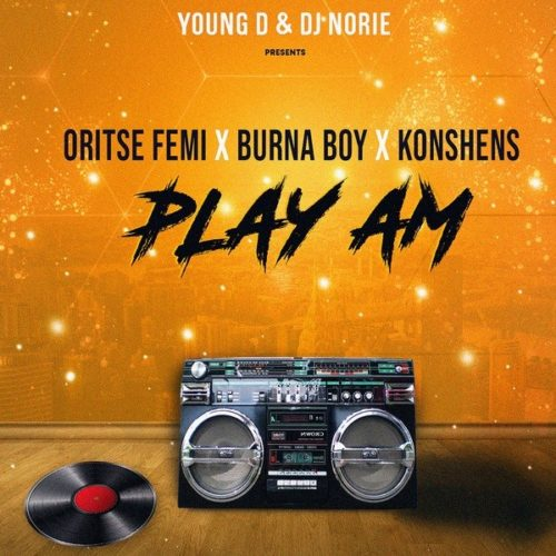 [Music] Young D & DJ Norie – Play Am Ft. Burna Boy, Oritse Femi & Konshens
