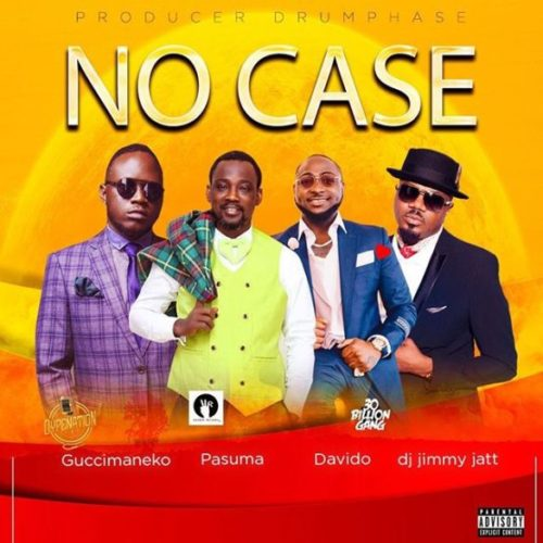 [MUSIC] Guccimaneeko Ft. Pasuma, Davido & DJ Jimmy Jatt – No Case