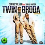 [MUSIC] Sound Sultan Ft. Small Doctor – Twin Brother