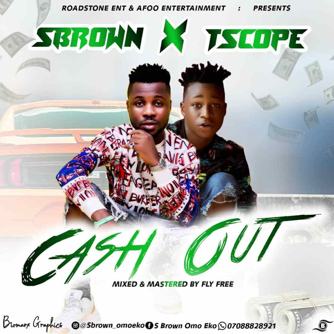 [Music] S Brown X T Scope – Cash Out