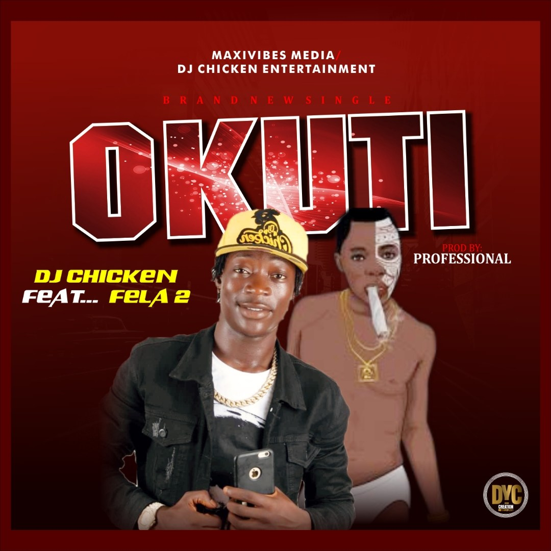 [MUSIC] DJ Chicken Ft. Fela 2 – Okuti