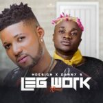 [Music] HDesign Ft. Danny S – Leg Work (Remix)