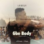[Music] Legely – Gbe Body (Freestyle)