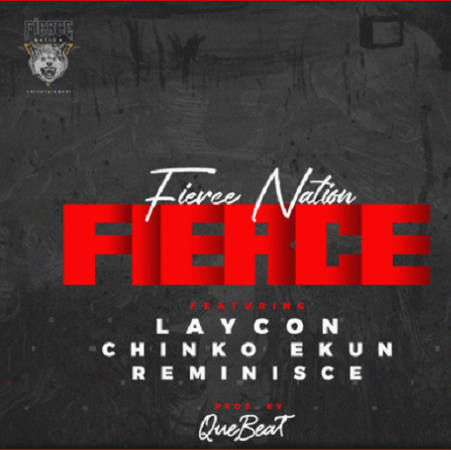 [Music] Fierce Nation Ft. Laycon, Reminisce & Chinko Ekun – Fierce
