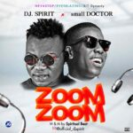 [Music] DJ Spirit X small Doctor – Zoom Zoom