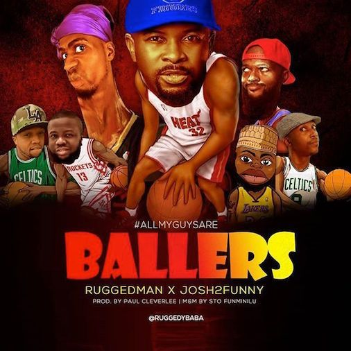 [Music] RuggedMan Ft. Josh2Funny – All My Guys Are Ballers