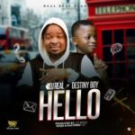 Music: DJ Real x Destiny Boy – Hello (Prod. By 2TBoiz)