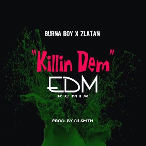 [Music] Burna Boy Ft. Zlatan – Killin Dem (EDM Remix)