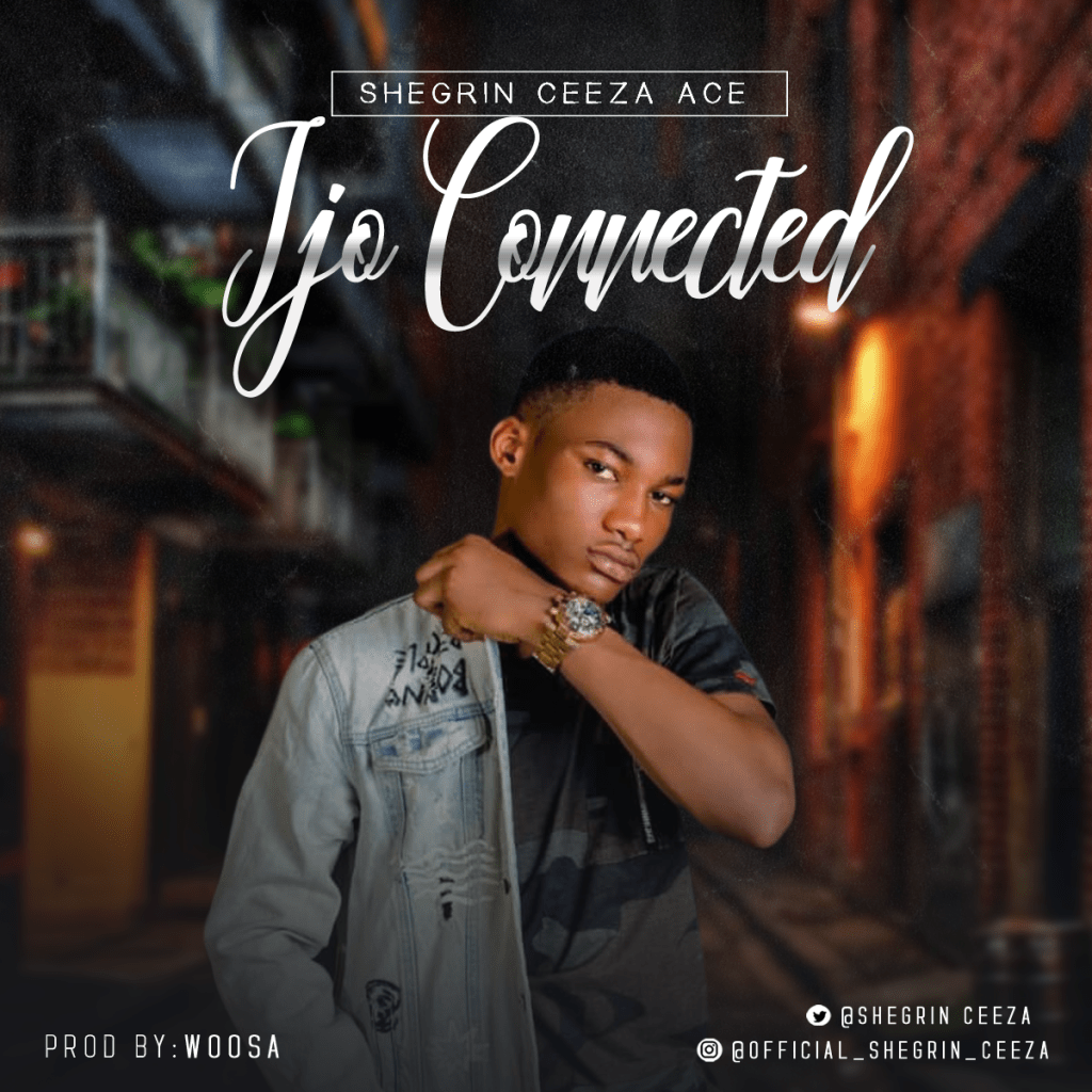 [Music] Shegrin Ceeza Ace - Ijo Connected