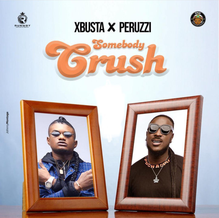 Music: Xbusta ft. Peruzzi – Somebody Crush