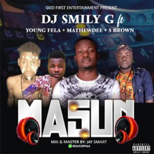 FAST DOWNLOAD: Dj Smilly G Ft S brown ,Young fella & Matthew Dee - Masun
