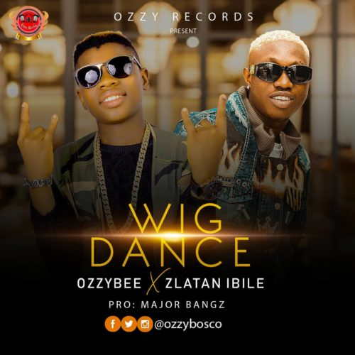 [Music] OzzyBee ft. Zlatan – Wig Dance