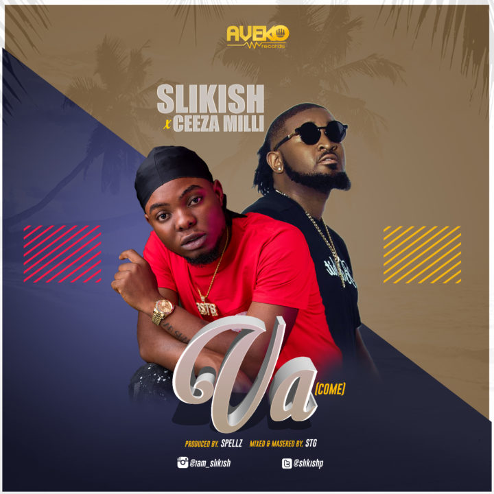 Music: Slikish ft. Ceeza Milli – Va (Come)
