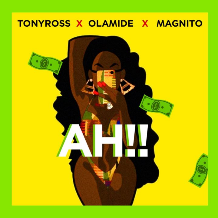 [Music] Tony Ross ft. Olamide & Magnito – Ah!!