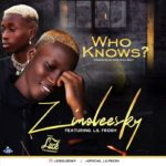 [Music] Zinoleesky Ft. Lil Frosh – Who Knows