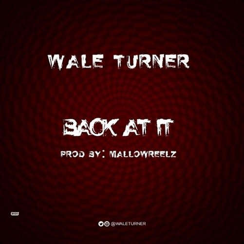 [Music] Wale Turner – Back At It (Freestyle)