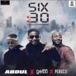 [Music] Abdul Ft. Davido & Peruzzi – Six30