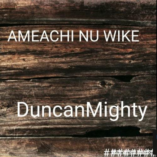 [Music] Duncan Mighty – Amaechi Nu Wike