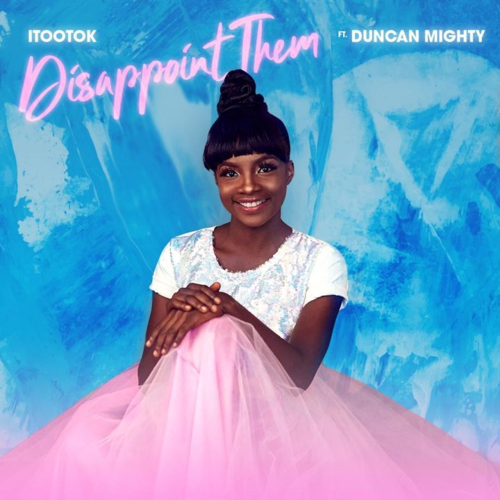 [Music] iTooTok ft. Duncan Mighty – Disappoint Them