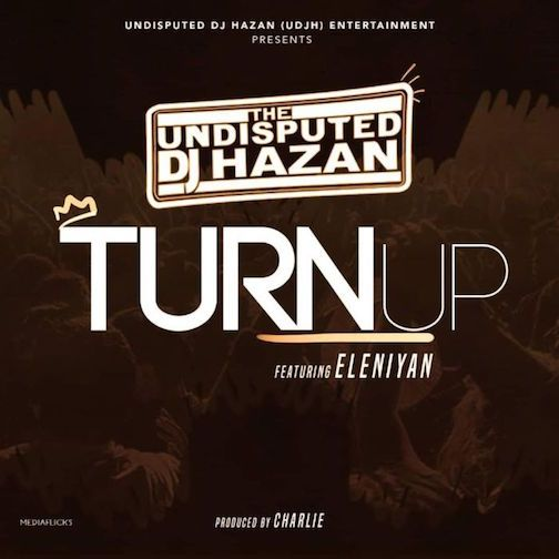 [Music] DJ Hazan Ft. Eleniyan – Turn Up