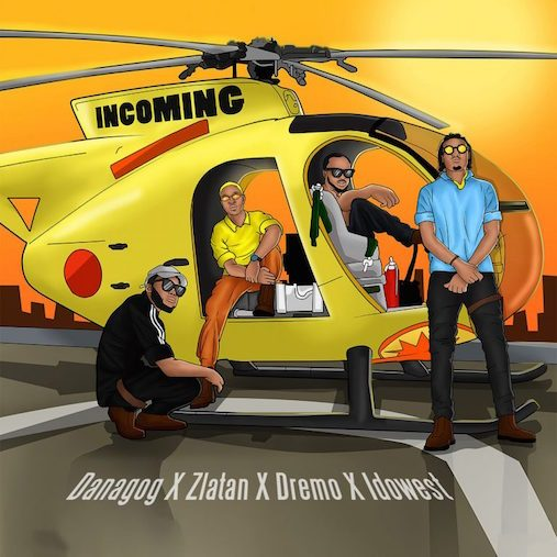 [Music] Danagog Ft. Zlatan, Dremo & Idowest – Incoming
