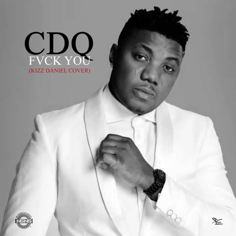 Music: CDQ x Kizz Daniel – Fvck You (Cover)