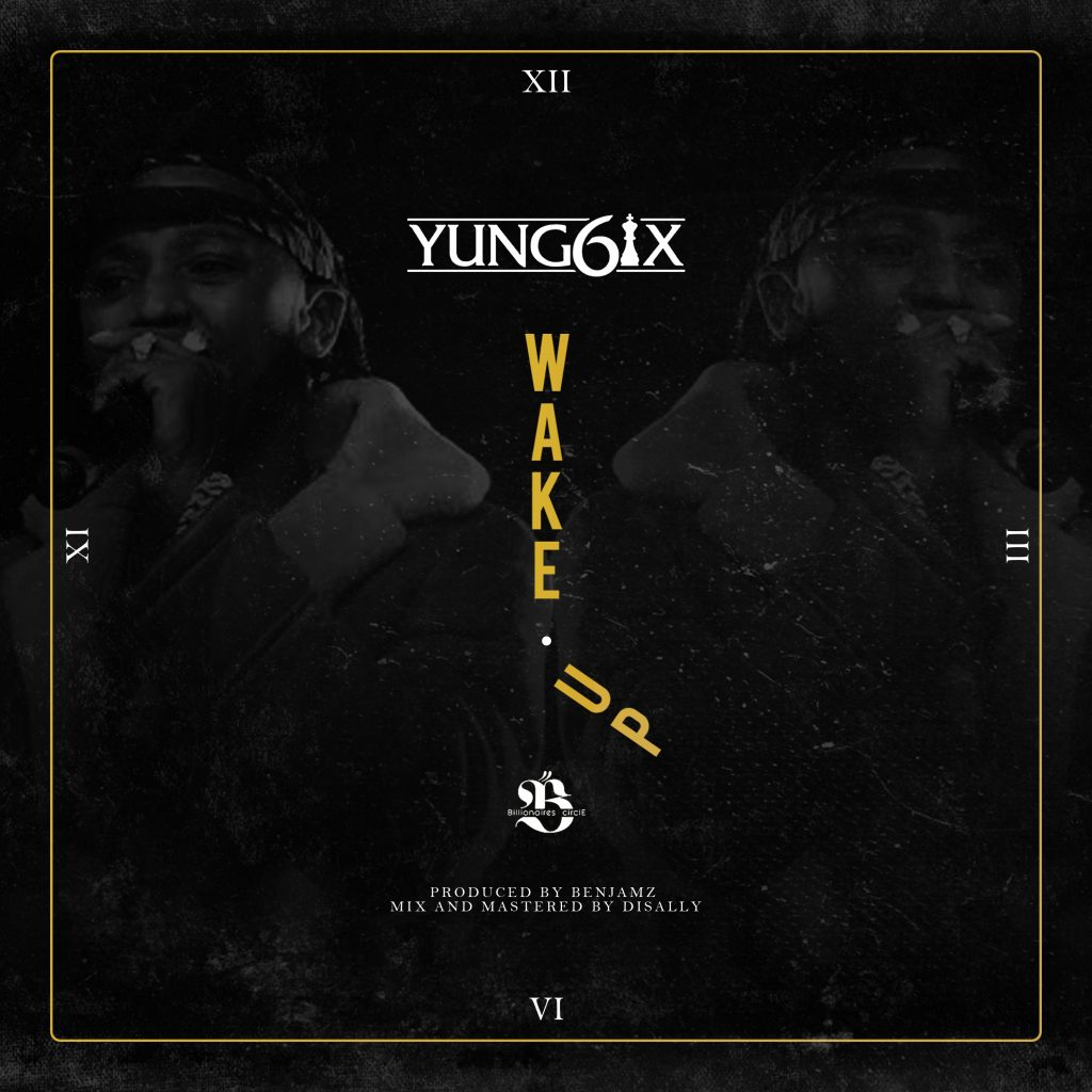 [Music] Yung6ix – Wake Up