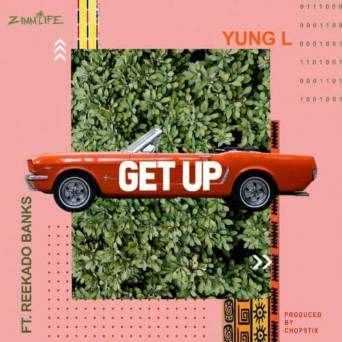 Music: Yung L x Reekado Banks – Get Up (Prod. By Chopstix)