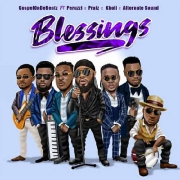 Music: GospelOnDeBeatz – Blessings ft. Peruzzi, Praiz, Kholi & Alternate Sound