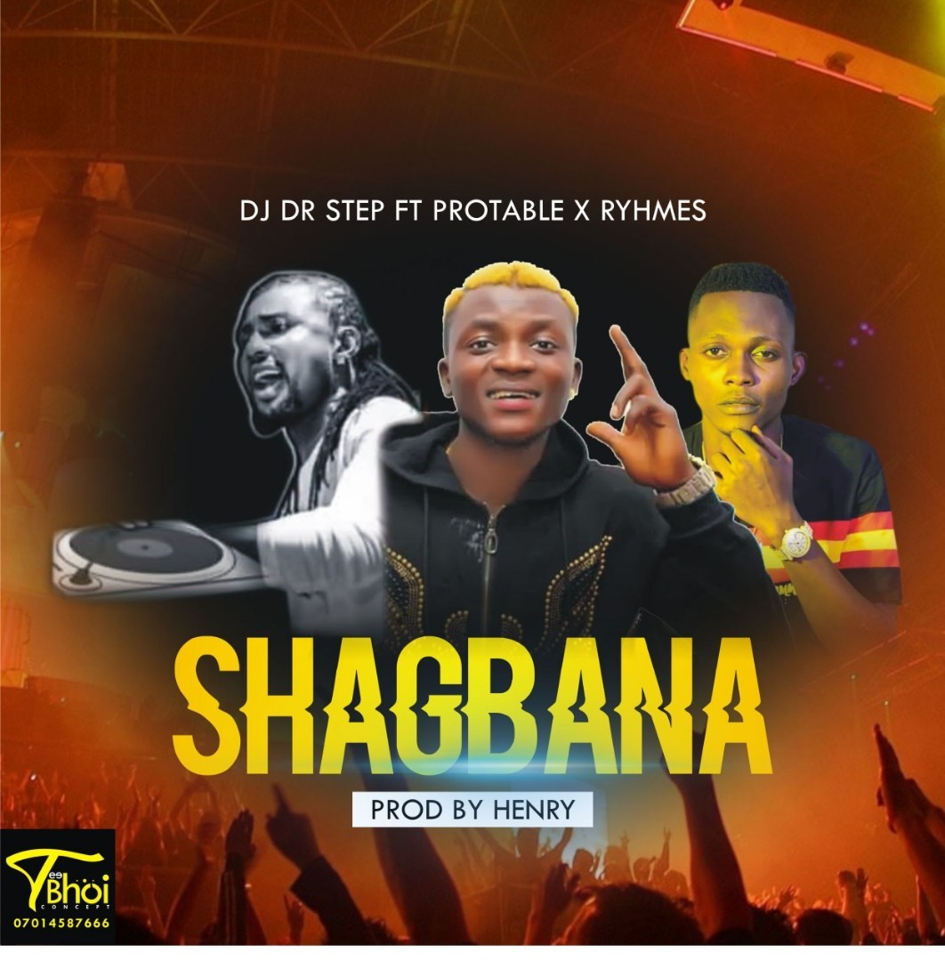 Music: DJ DR Step Ft. Portable X Ryhmes – Shagbana