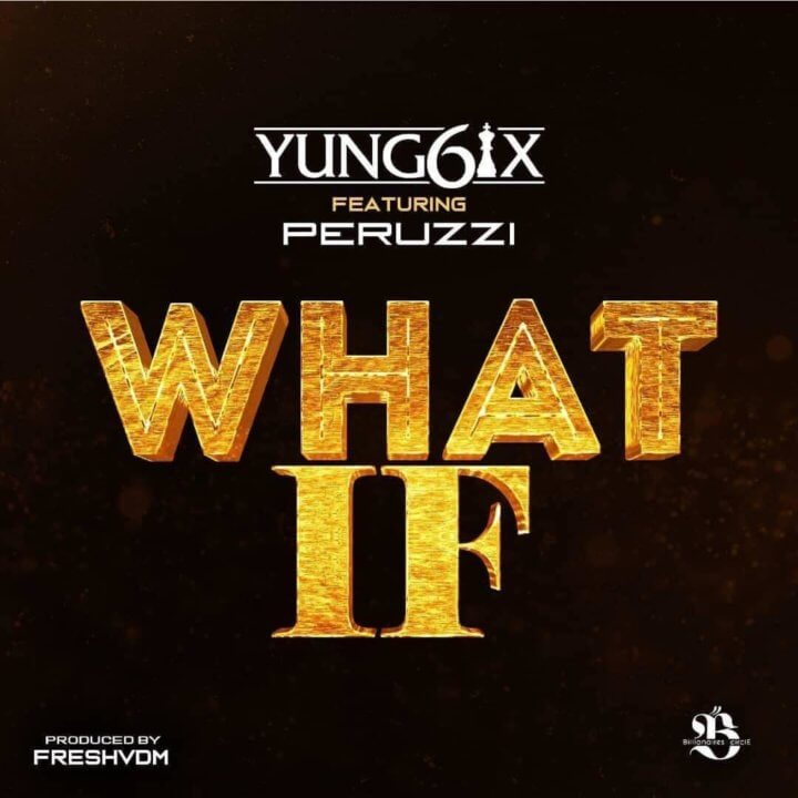 Music: Yung6ix ft. Peruzzi – What If