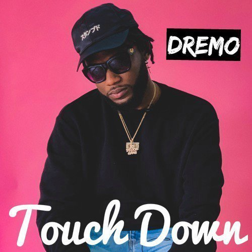 Music: Dremo – Touchdown