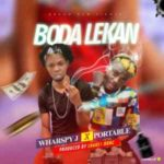 FAST DOWNLOAD: Wharspy Jay Ft Portable – Boda Lekan (M \ M – Lhake1 BBNC)