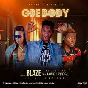 Music: DJ Blaze Ft Mallamino X Principal – Gbebody (Mix By Principal)