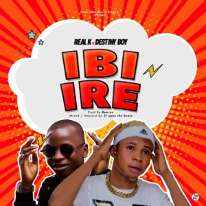 Music: Real K Ft Destiny Boy - Ibi Ire