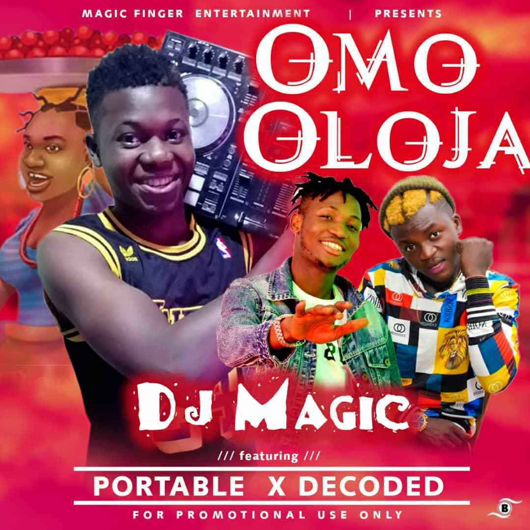 Music: DJ Magic X Portable & Decoded – Omo Oloja