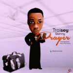 Music: Traisey Skinny – Prayer (Prod. by Antras)