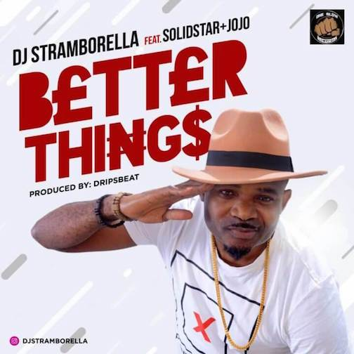 Music: DJ Stramborella – Better Things Ft. Solidstar & Jojo
