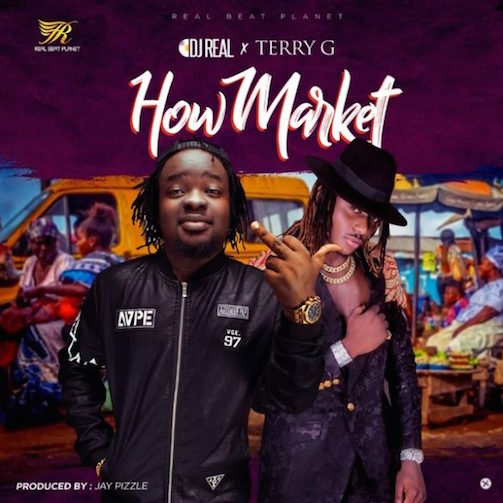 Music: DJ Real Ft. Terry G – How Market