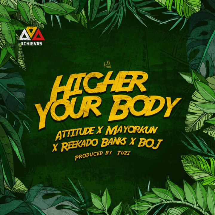 Music: Attitude ft. Mayorkun x Reekado Banks x BOJ – Higher Your Body