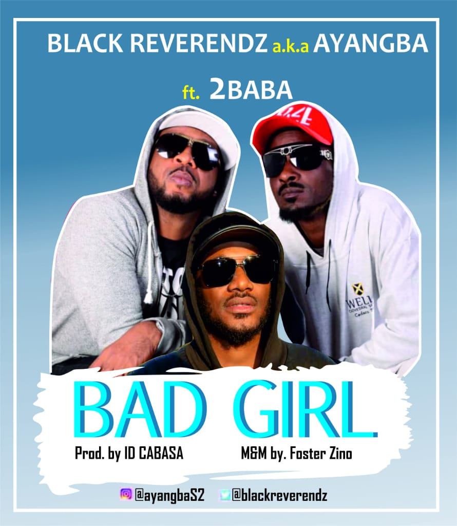 Music: Black Reverendz Ft. 2Baba - Bad Girl