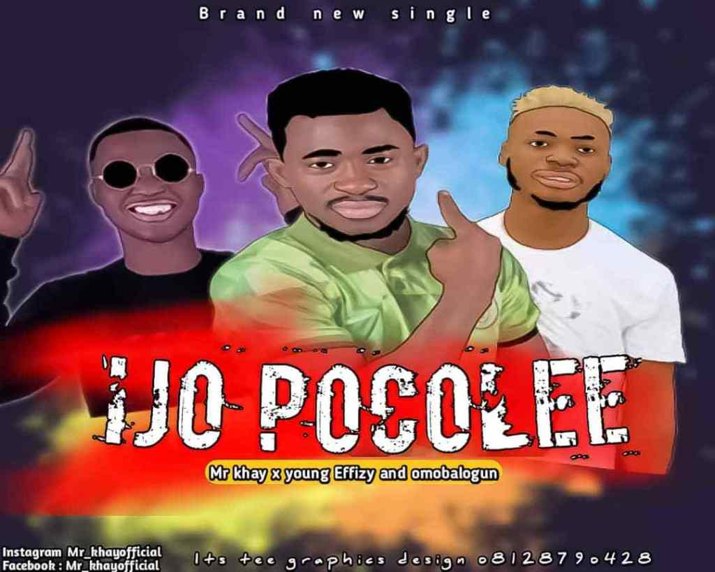 MUSIC + VIDEO:! Mr khay Ft Young Effizy & Omobalogun – Ijo Pocolee