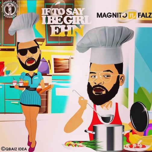 Music: Magnito Ft. Falz – If To Say I Be Girl Ehn
