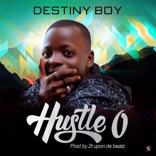 "Music: Destiny Boy – ""Hustle O"""