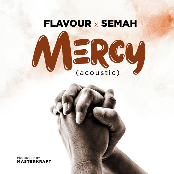 Music + Video: Flavour ft. Semah – Mercy (Acoustic)
