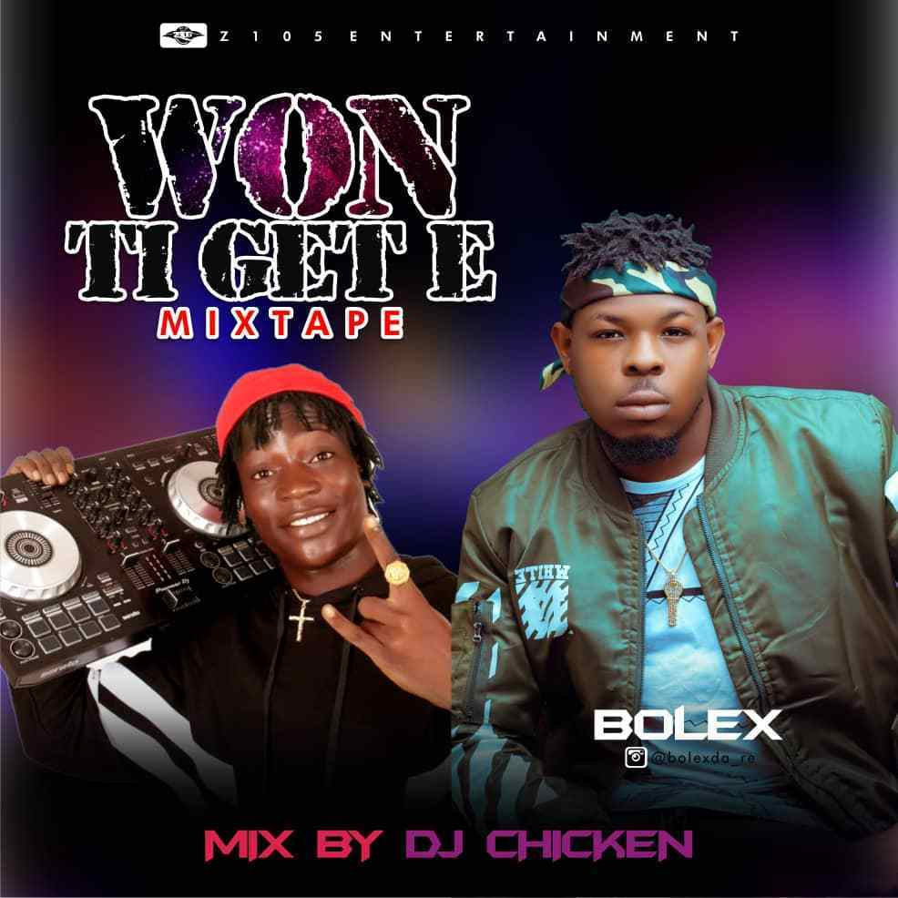 Mixtape: DJ Chicken X Bolex – Won Ti Get E