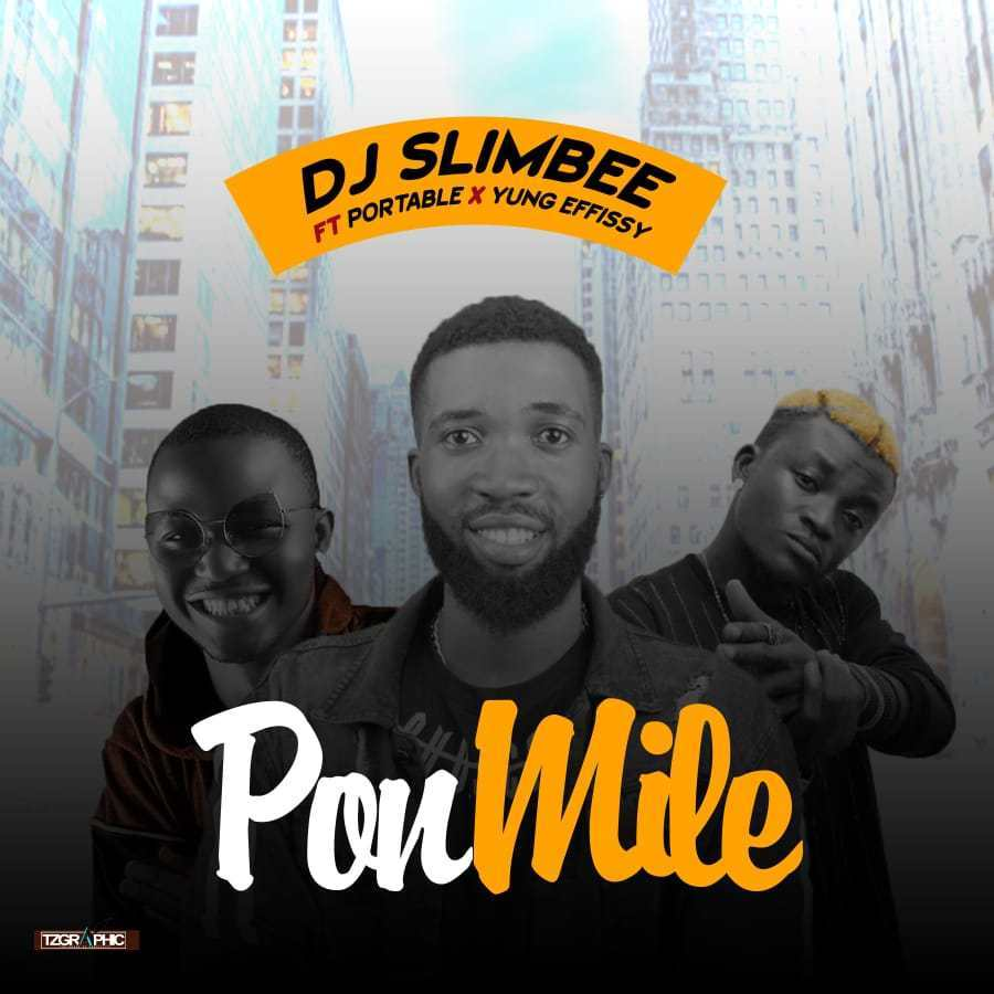 Music: DJ Slim Bee Ft. Yung Effissy & Portable – Ponmile